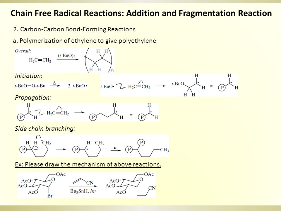 2. Carbon-Carbon Bond-Forming Reactions Chain Free Radical Reactions: Addition and Fragmentation Reaction a. Polymerization of ethylene to give polyet