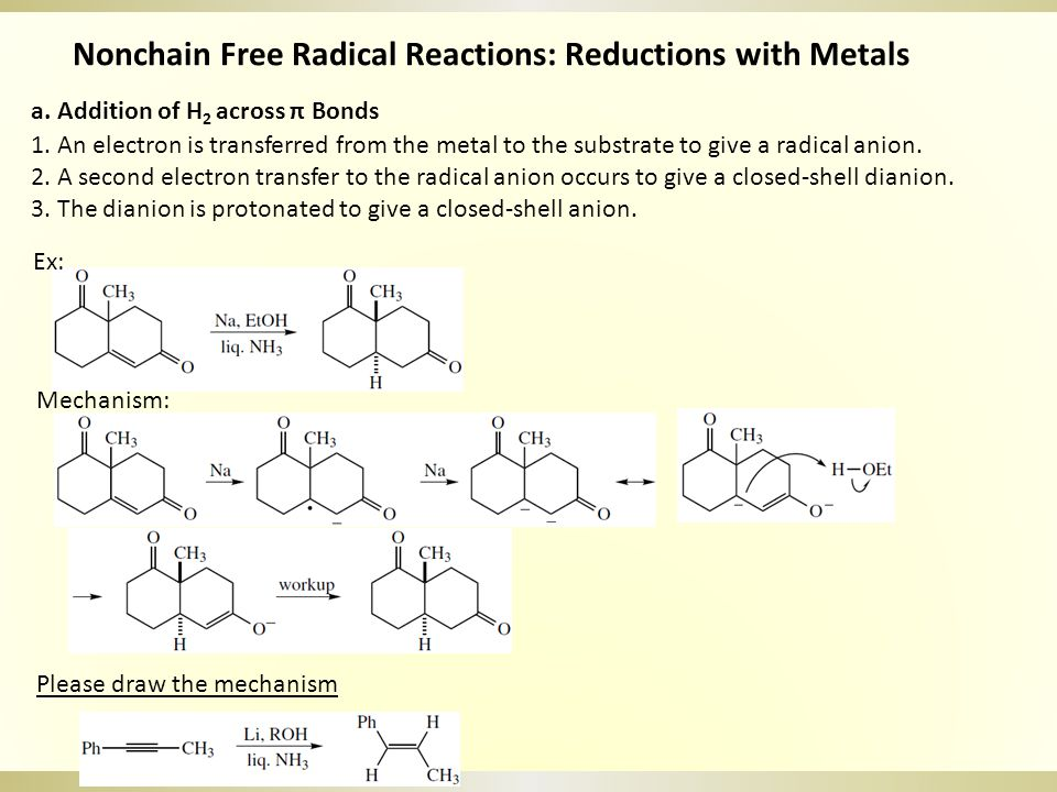 Nonchain Free Radical Reactions: Reductions with Metals 1. An electron is transferred from the metal to the substrate to give a radical anion. 2. A se
