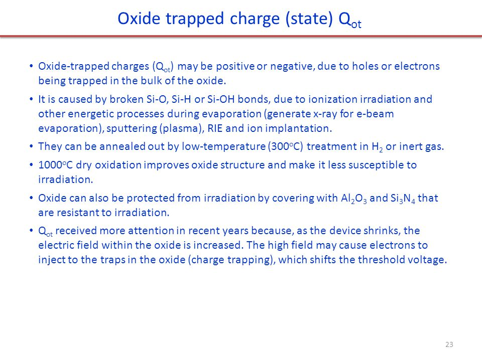 Oxide trapped charge (state) Q ot Oxide-trapped charges (Q ot ) may be positive or negative, due to holes or electrons being trapped in the bulk of th