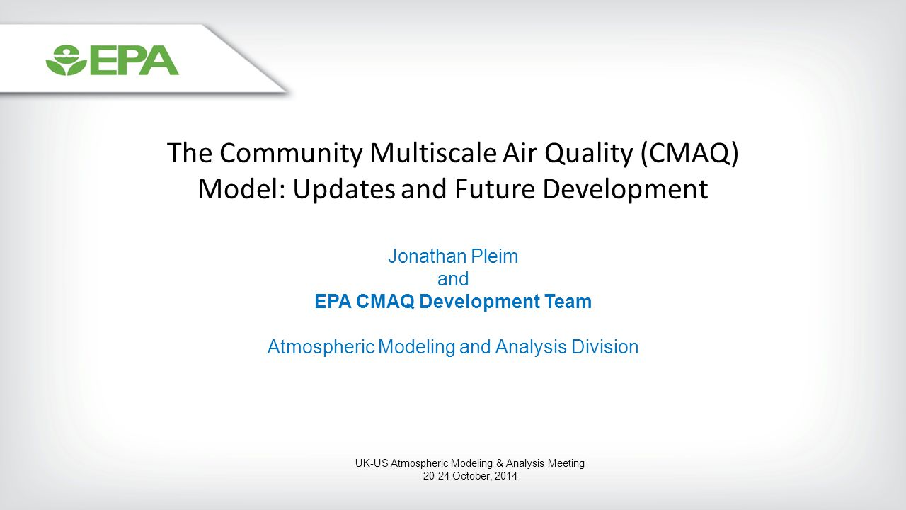 The Community Multiscale Air Quality (CMAQ) Model: Updates and Future Development Jonathan Pleim and EPA CMAQ Development Team Atmospheric Modeling an