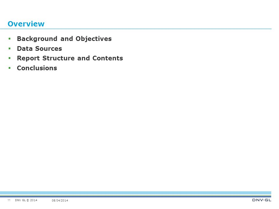 DNV GL © 2014 08/04/2014 Overview  Background and Objectives  Data Sources  Report Structure and Contents  Conclusions 11