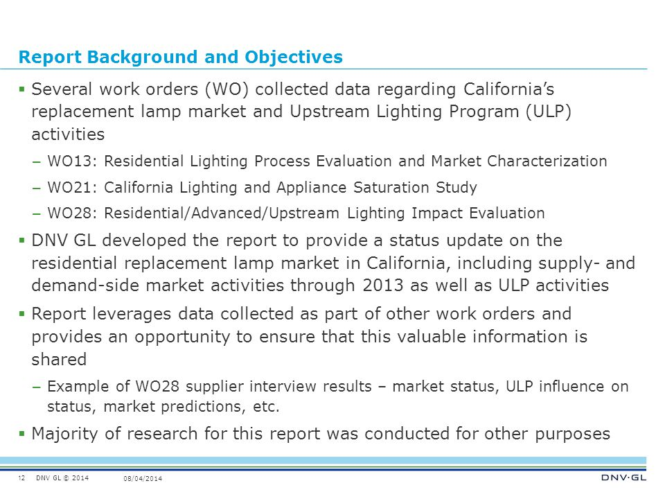 DNV GL © 2014 08/04/2014 Report Background and Objectives  Several work orders (WO) collected data regarding California's replacement lamp market and