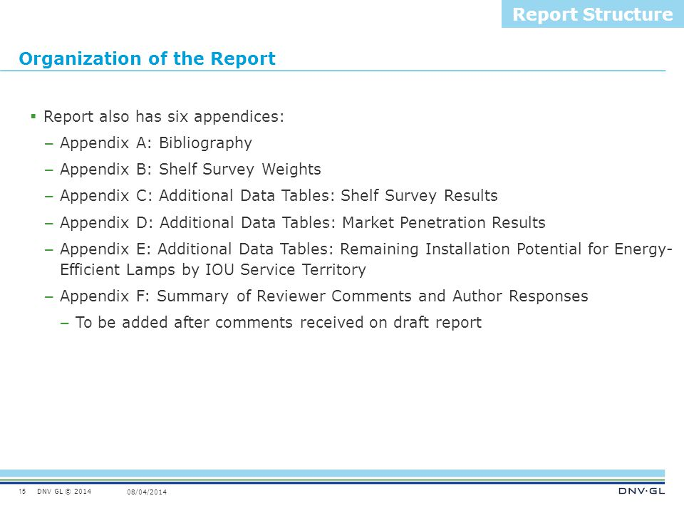 DNV GL © 2014 08/04/2014 Organization of the Report 15 Report Structure  Report also has six appendices: – Appendix A: Bibliography – Appendix B: She