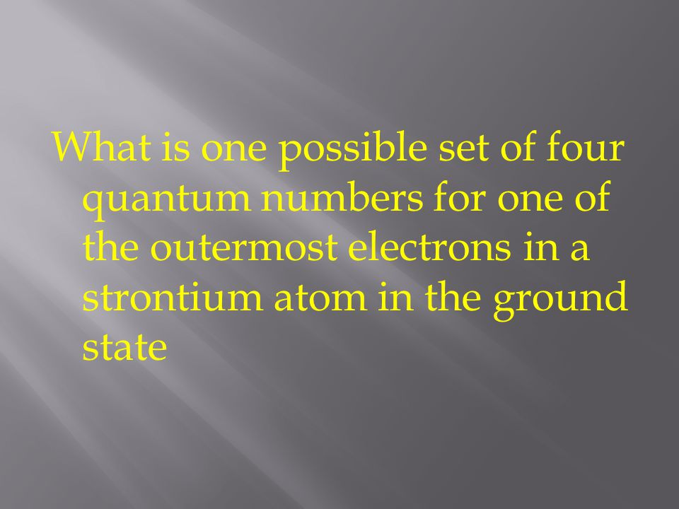 What is one possible set of four quantum numbers for one of the outermost electrons in a strontium atom in the ground state