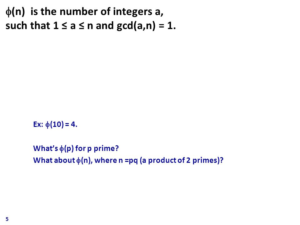  (n) is the number of integers a, such that 1 ≤ a ≤ n and gcd(a,n) = 1.
