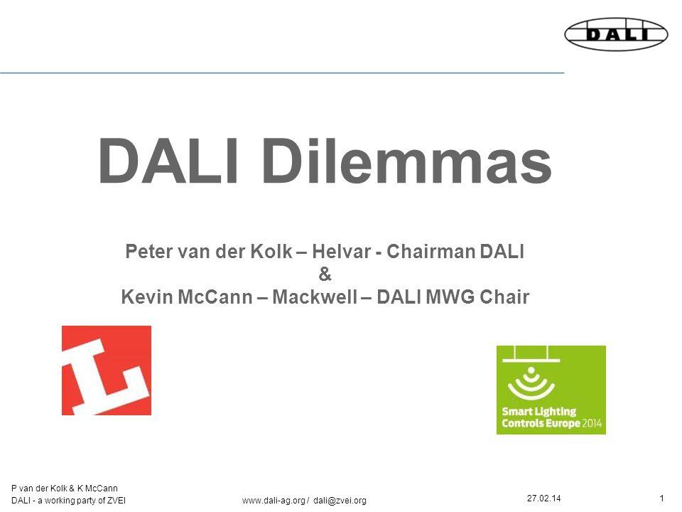 1 P van der Kolk & K McCann DALI - a working party of ZVEI www.dali-ag.org / dali@zvei.org 27.02.14 DALI Dilemmas Peter van der Kolk – Helvar - Chairman DALI & Kevin McCann – Mackwell – DALI MWG Chair