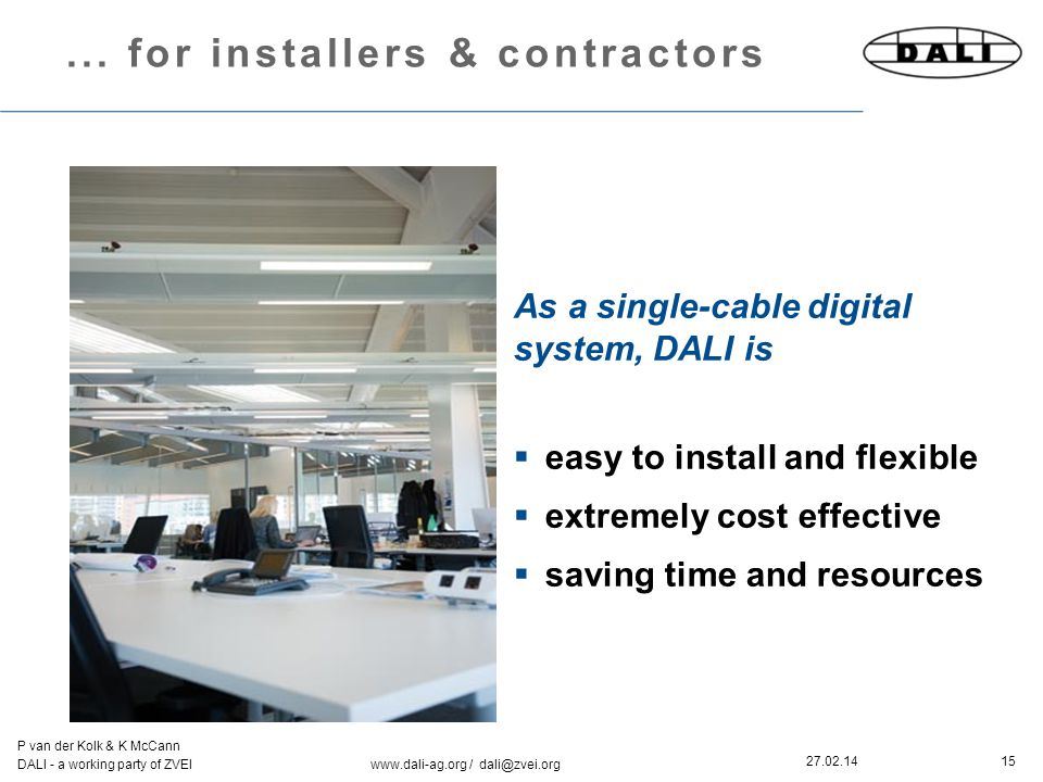 15 P van der Kolk & K McCann DALI - a working party of ZVEI www.dali-ag.org / dali@zvei.org 27.02.14... for installers & contractors As a single-cable