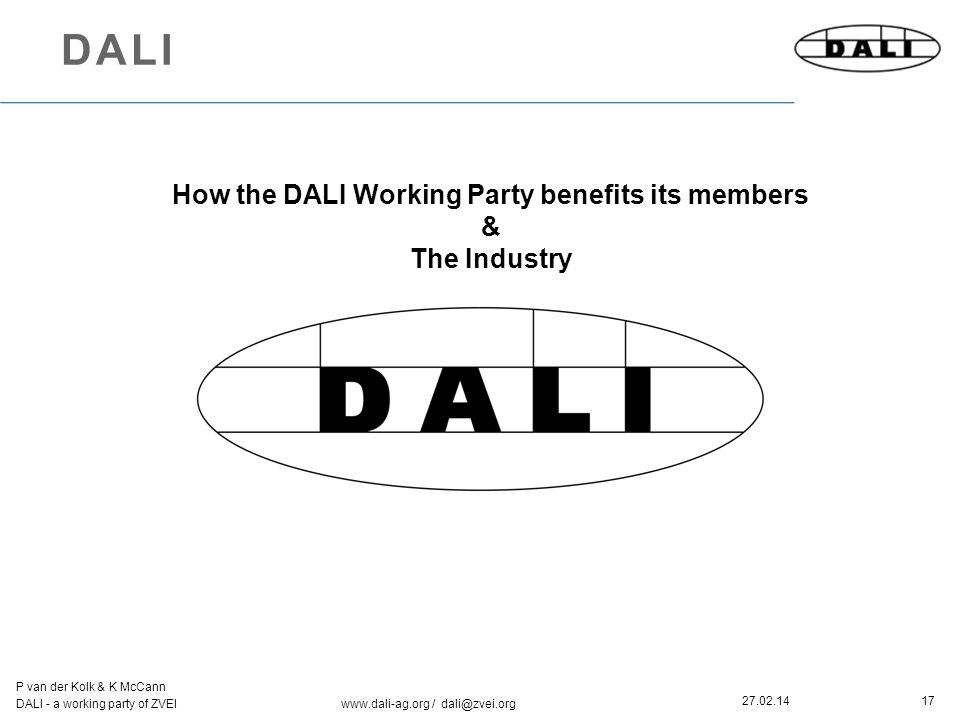 17 P van der Kolk & K McCann DALI - a working party of ZVEI www.dali-ag.org / dali@zvei.org 27.02.14 DALI How the DALI Working Party benefits its members & The Industry