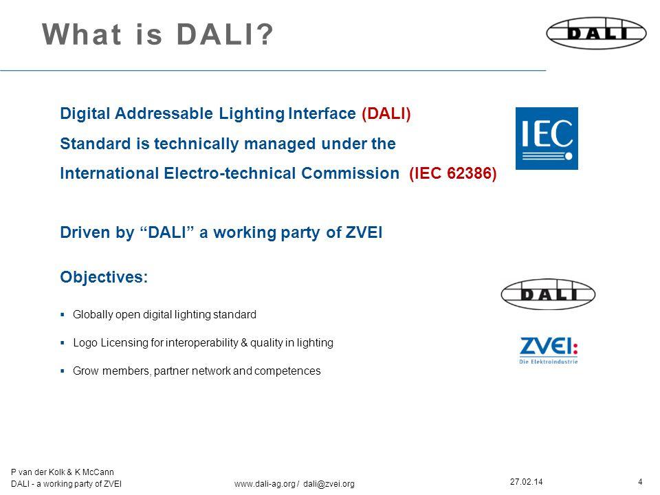 4 P van der Kolk & K McCann DALI - a working party of ZVEI www.dali-ag.org / dali@zvei.org 27.02.14 What is DALI.