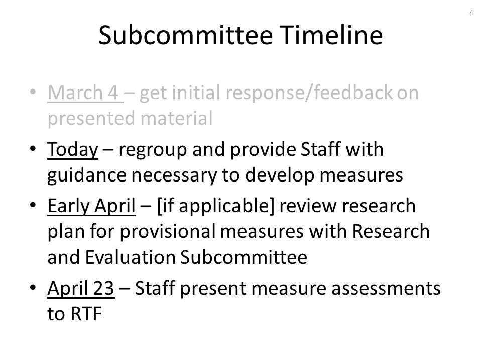 Subcommittee Timeline March 4 – get initial response/feedback on presented material Today – regroup and provide Staff with guidance necessary to develop measures Early April – [if applicable] review research plan for provisional measures with Research and Evaluation Subcommittee April 23 – Staff present measure assessments to RTF 4