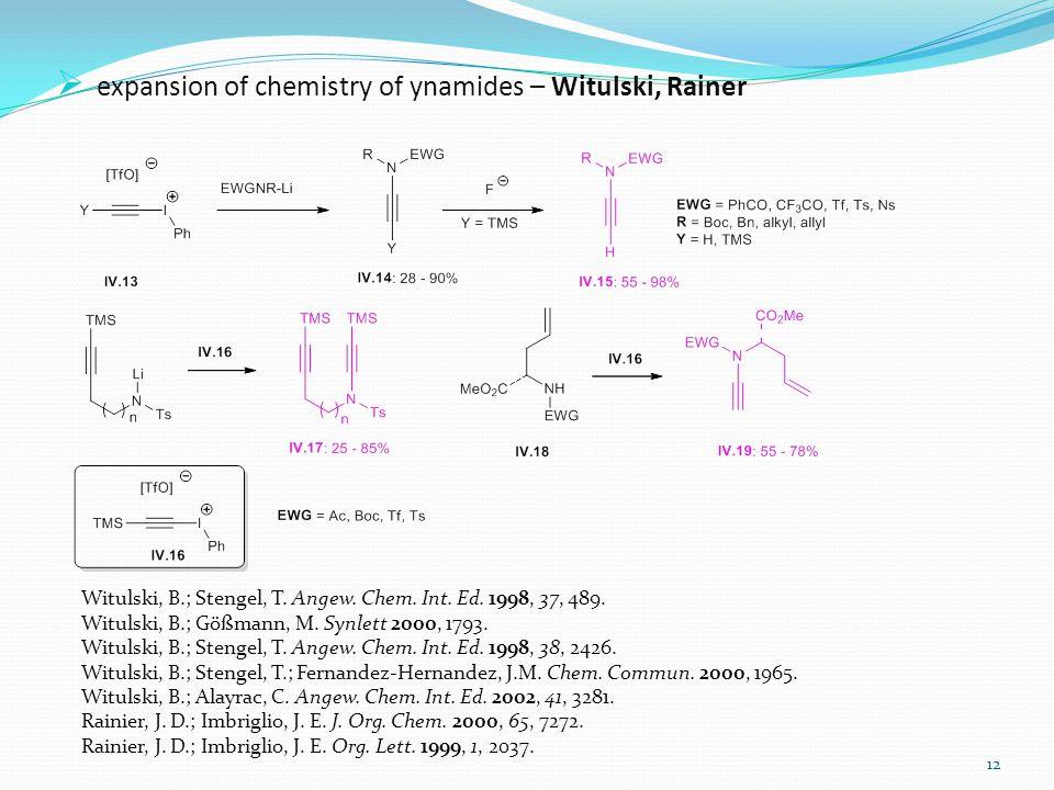  expansion of chemistry of ynamides – Witulski, Rainer 12 Witulski, B.; Stengel, T.