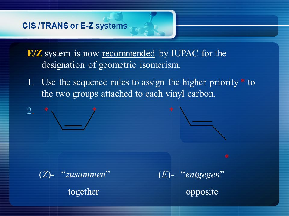 E/Z system is now recommended by IUPAC for the designation of geometric isomerism.