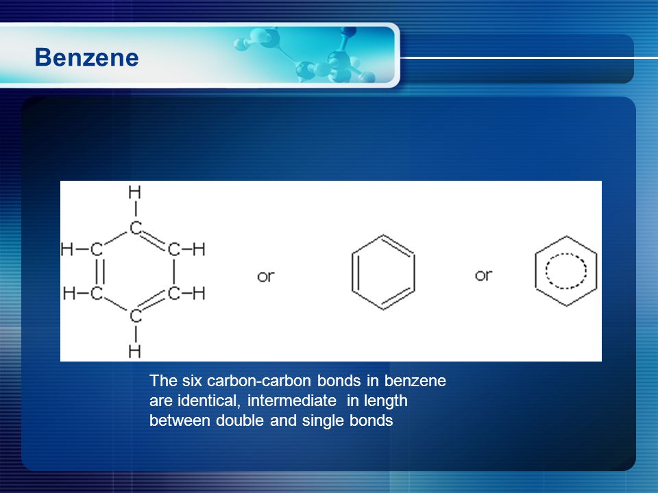 Benzene The six carbon-carbon bonds in benzene are identical, intermediate in length between double and single bonds