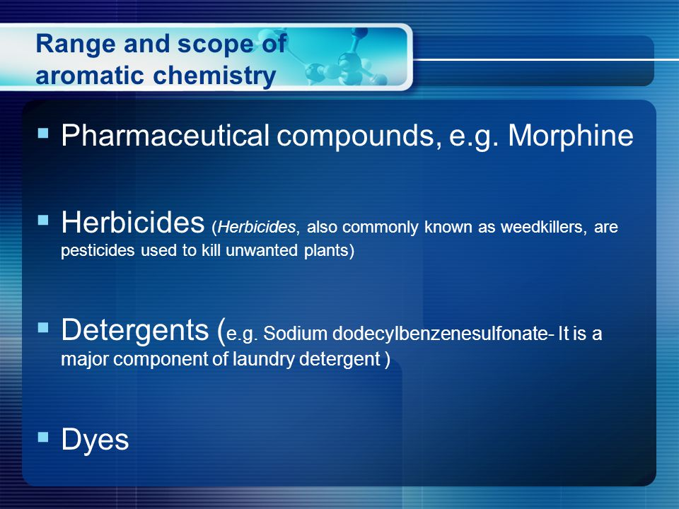 Range and scope of aromatic chemistry  Pharmaceutical compounds, e.g.