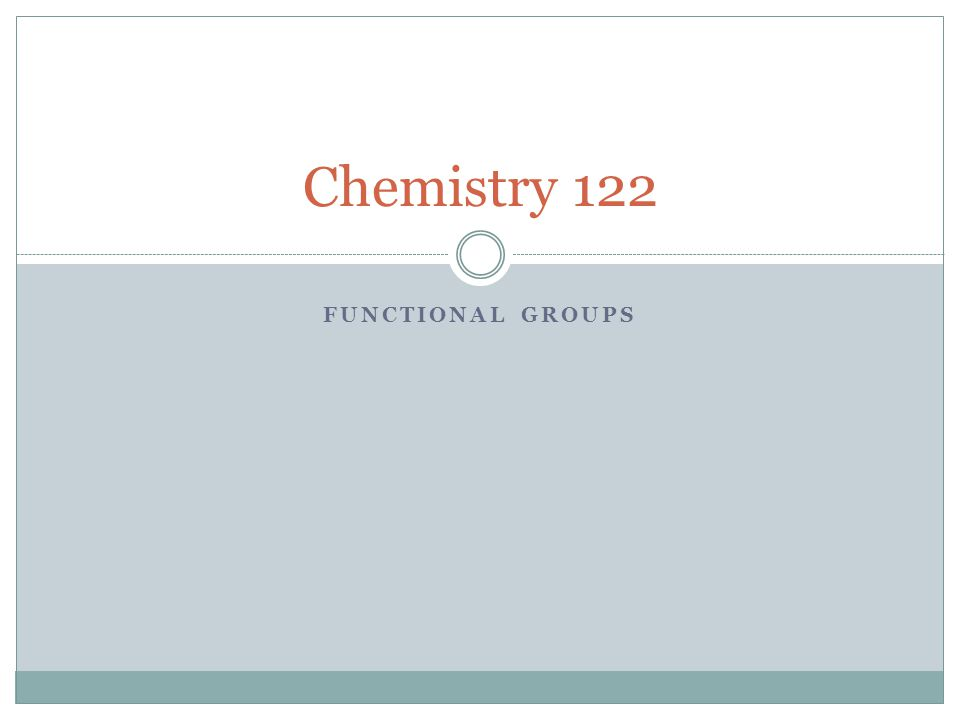 FUNCTIONAL GROUPS Chemistry 122