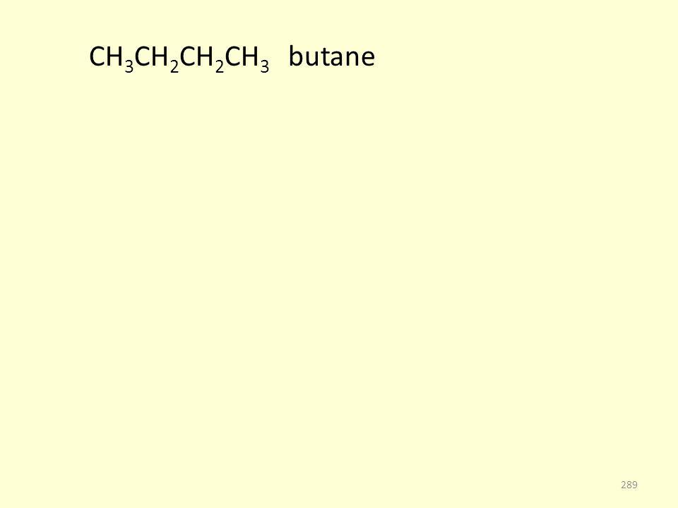 CH 3 CH 2 CH 2 CH 3 butane 289