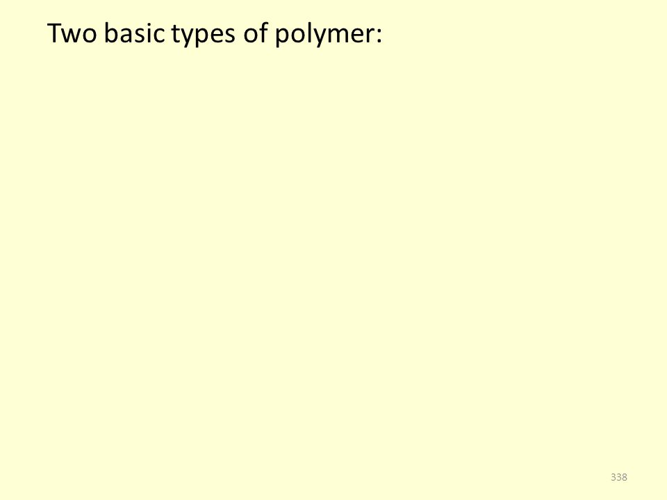Two basic types of polymer: 338