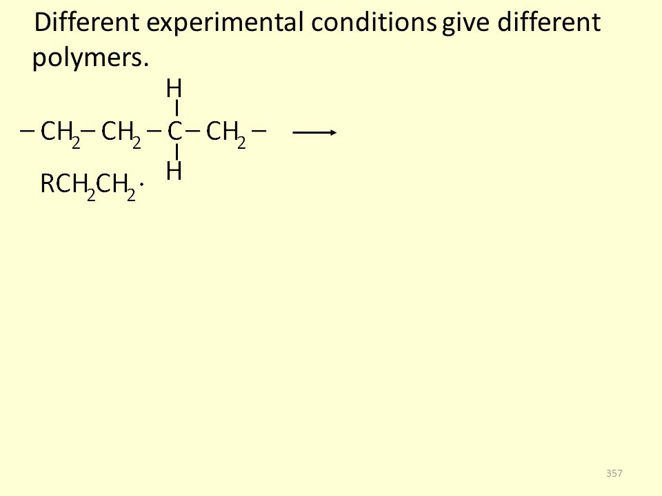 Different experimental conditions give different polymers. 357