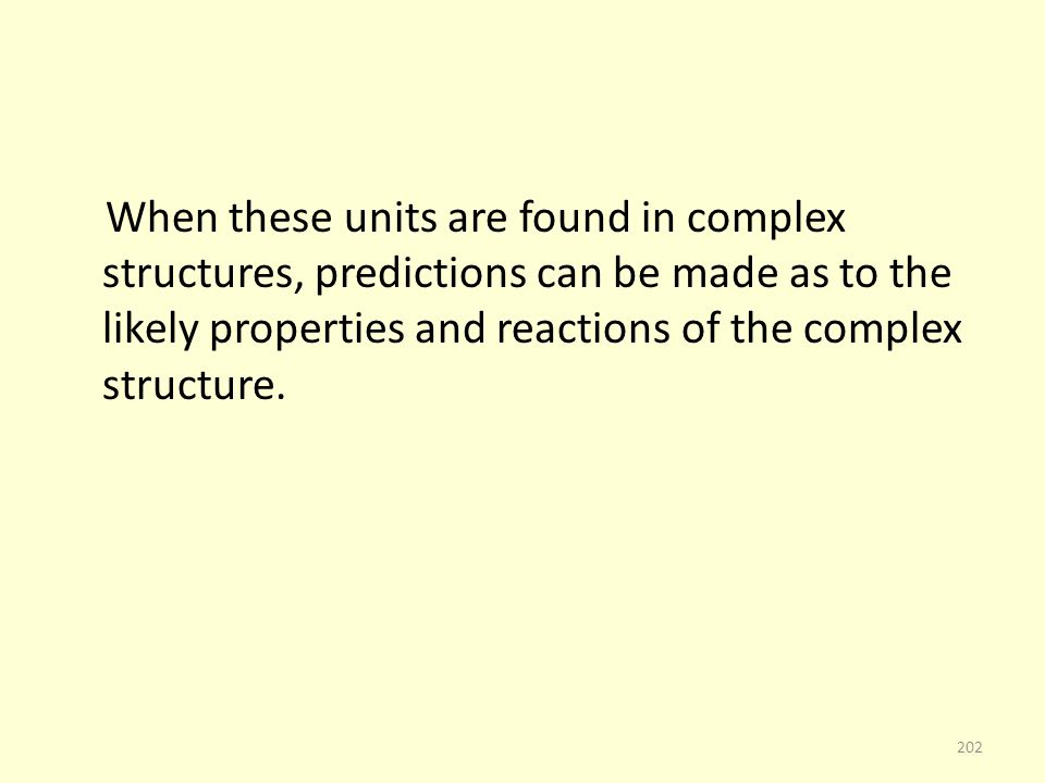 When these units are found in complex structures, predictions can be made as to the likely properties and reactions of the complex structure.