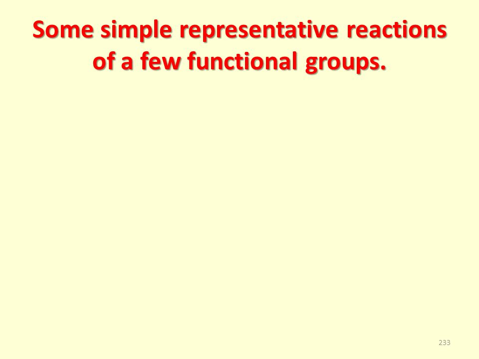 Some simple representative reactions of a few functional groups. 233