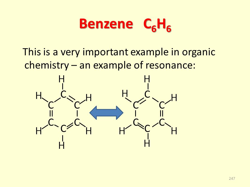 Benzene C 6 H 6 This is a very important example in organic chemistry – an example of resonance: C C C C C C C C C C C C 247