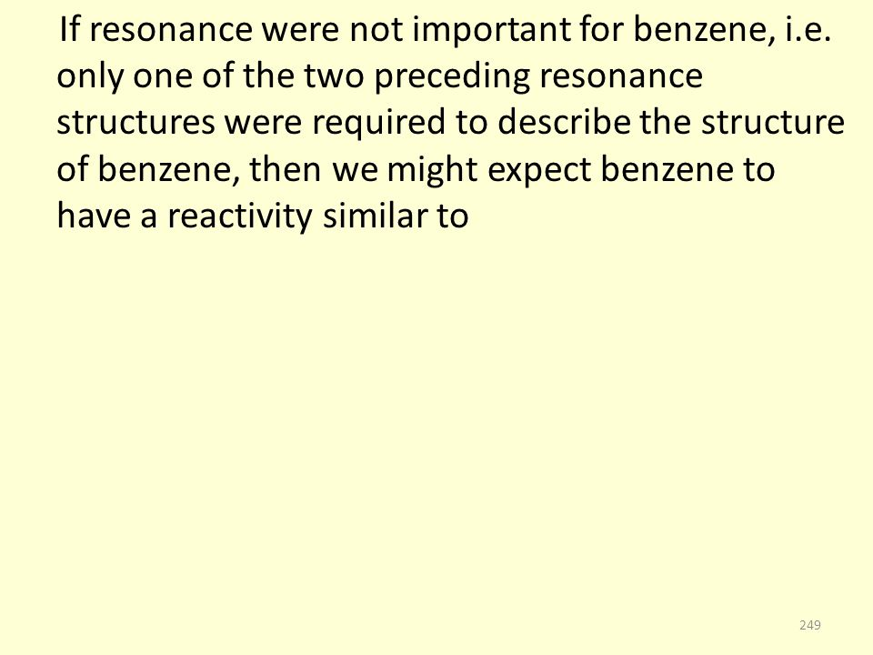 If resonance were not important for benzene, i.e.