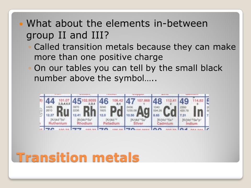 Transition metals What about the elements in-between group II and III.