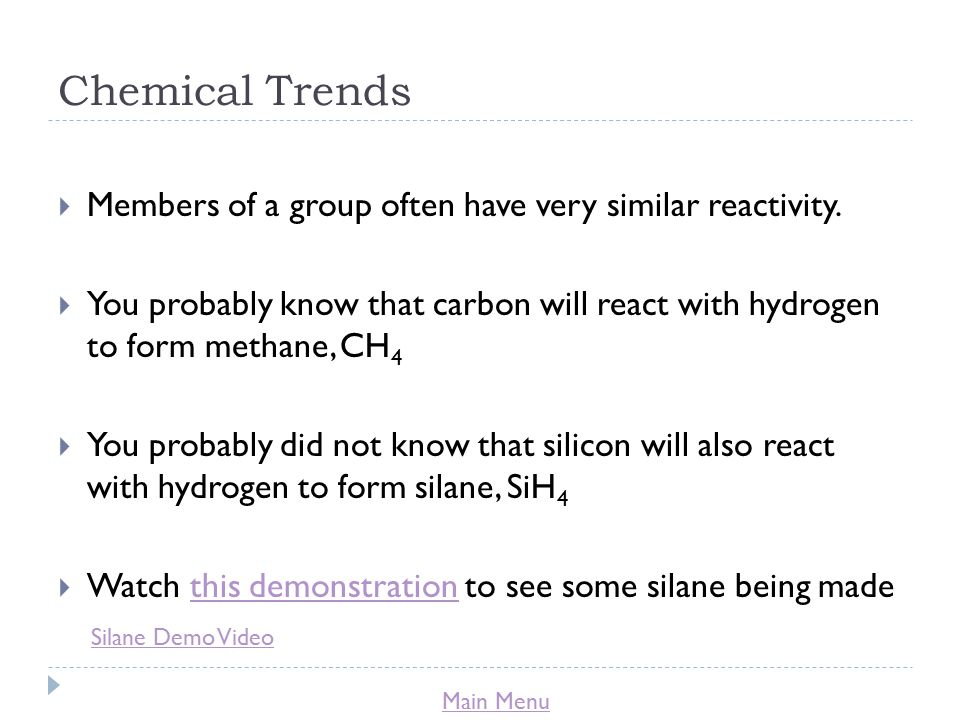 Main Menu Chemical Trends  Members of a group often have very similar reactivity.