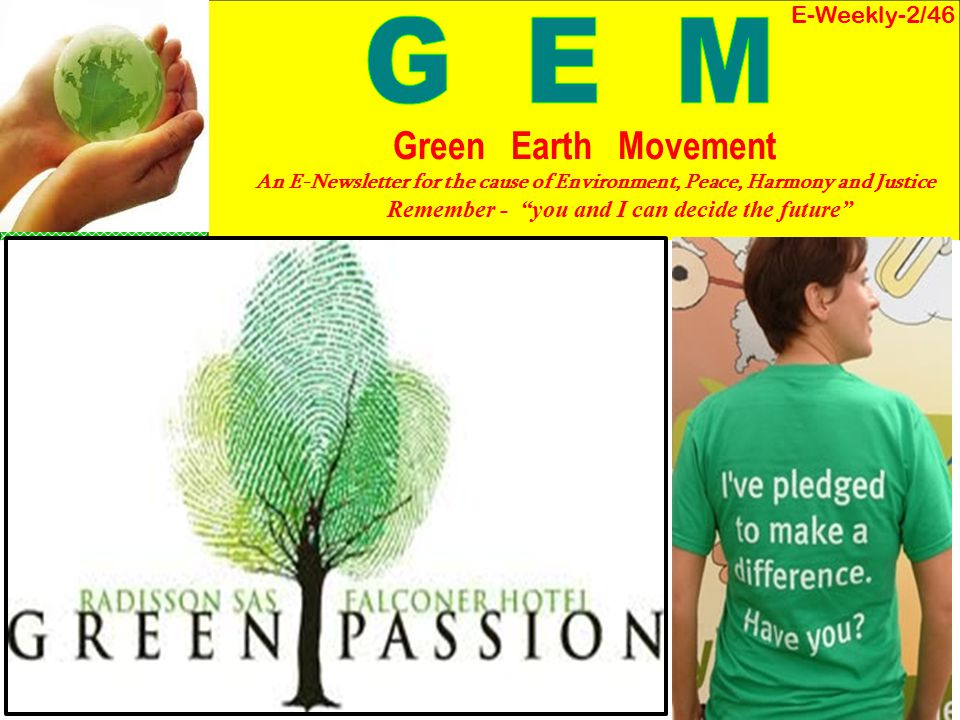 "E-Weekly-2/46 Green Earth Movement An E-Newsletter for the cause of Environment, Peace, Harmony and Justice Remember - ""you and I can decide the futur"