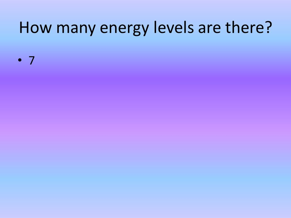 How many energy levels are there? 7