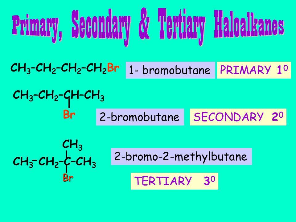 CH 3 –CH 2 –CH 2 –CH 2 Br PRIMARY 1 0 CH 3 –CH 2 –CH–CH 3 Br SECONDARY 2 0 2-bromobutane TERTIARY 3 0 2-bromo-2-methylbutane CH 3 CH 2 –C–CH 3 CH 3Br 1- bromobutane