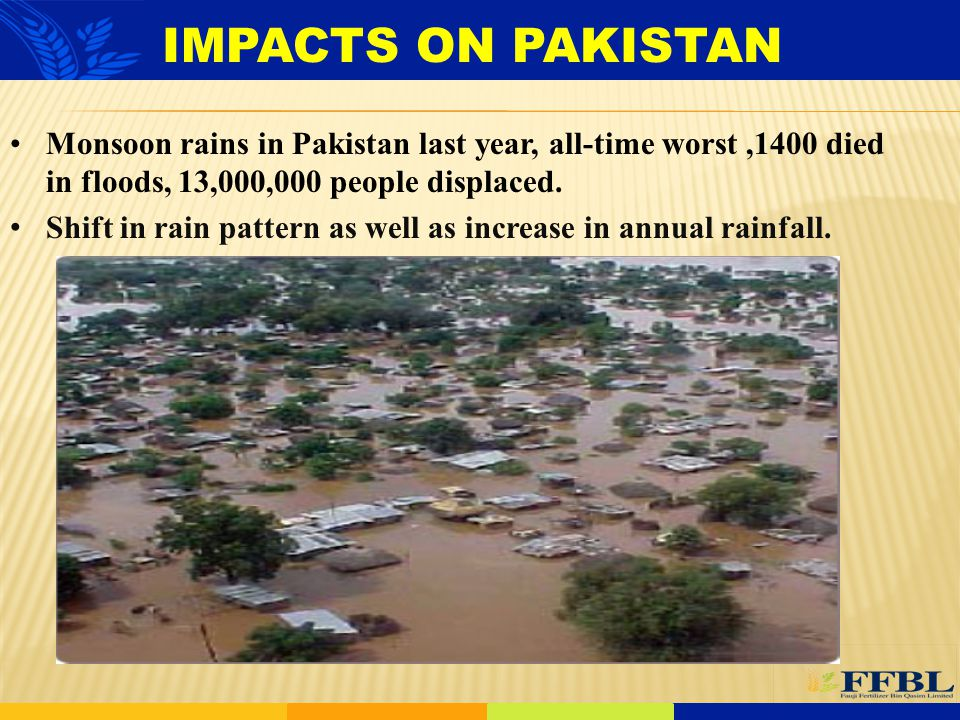 Monsoon rains in Pakistan last year, all-time worst,1400 died in floods, 13,000,000 people displaced. Shift in rain pattern as well as increase in ann