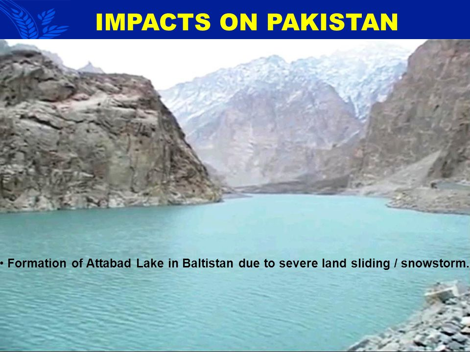Formation of Attabad Lake in Baltistan due to severe land sliding / snowstorm. IMPACTS ON PAKISTAN