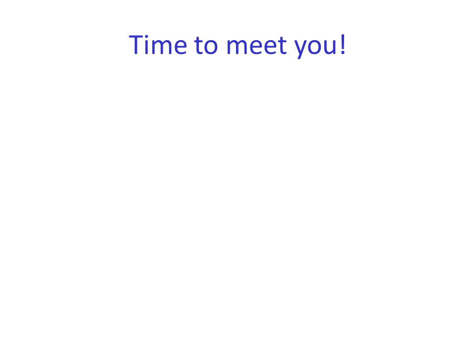 Time to meet you!