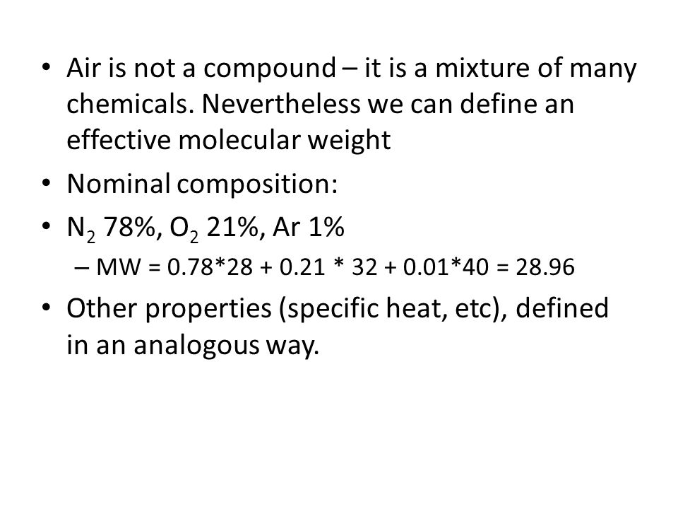 Air is not a compound – it is a mixture of many chemicals. Nevertheless we can define an effective molecular weight Nominal composition: N 2 78%, O 2