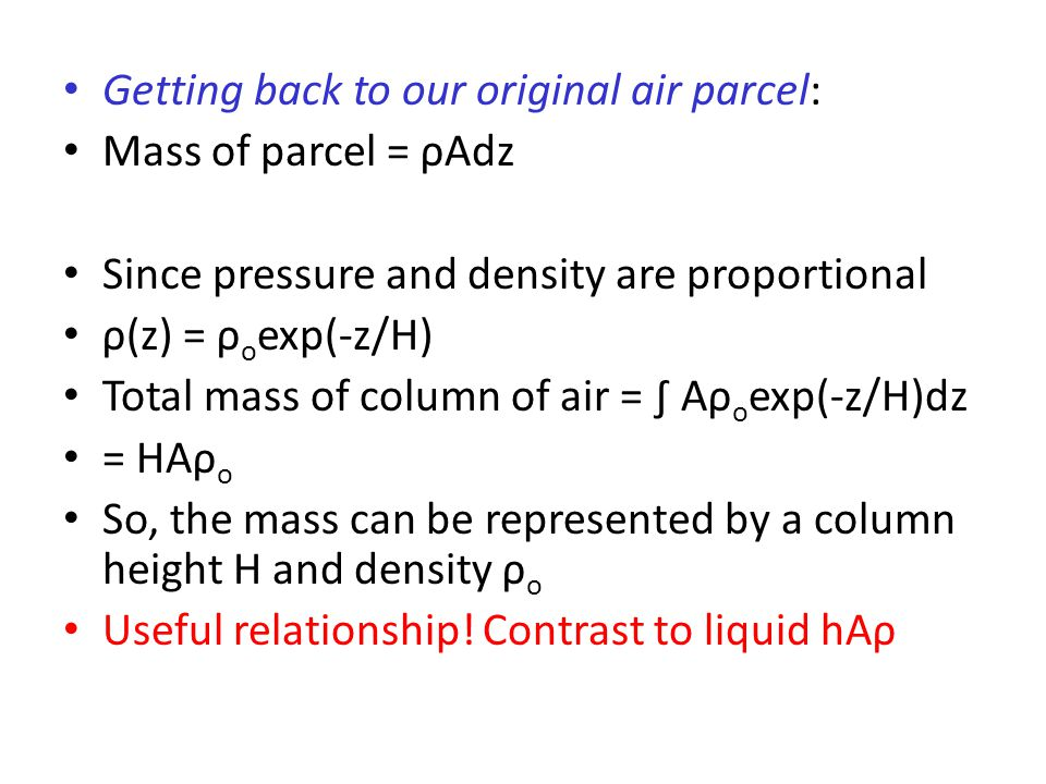 Getting back to our original air parcel: Mass of parcel = ρAdz Since pressure and density are proportional ρ(z) = ρ o exp(-z/H) Total mass of column o