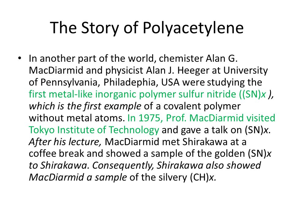 The Story of Polyacetylene In another part of the world, chemister Alan G.