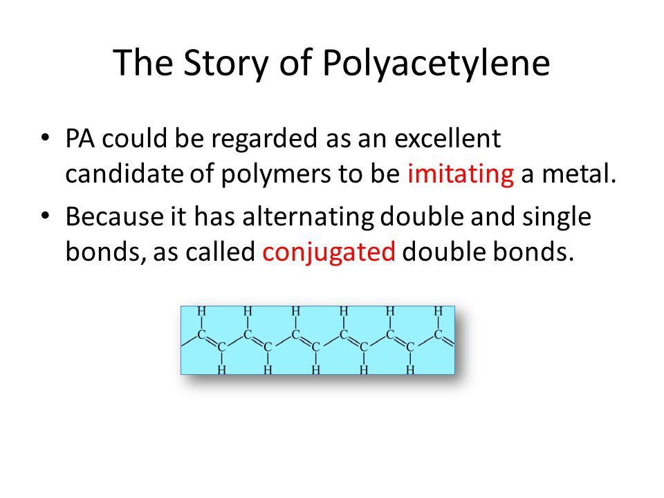 The Story of Polyacetylene PA could be regarded as an excellent candidate of polymers to be imitating a metal.