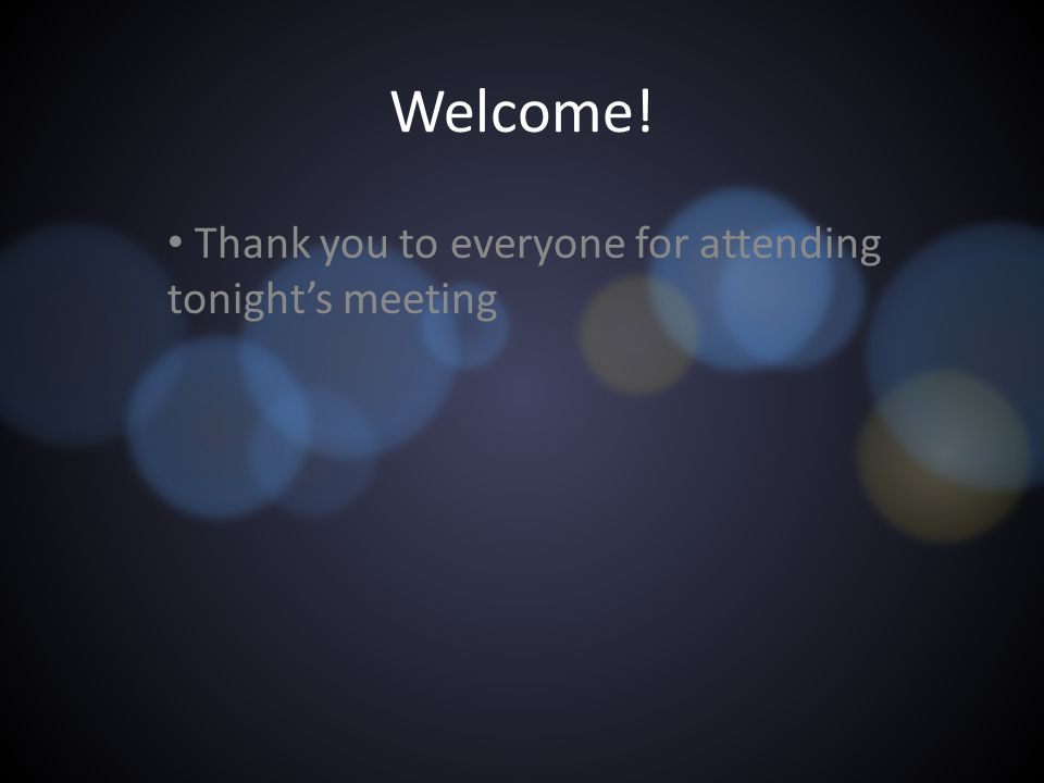 Welcome! Thank you to everyone for attending tonight's meeting
