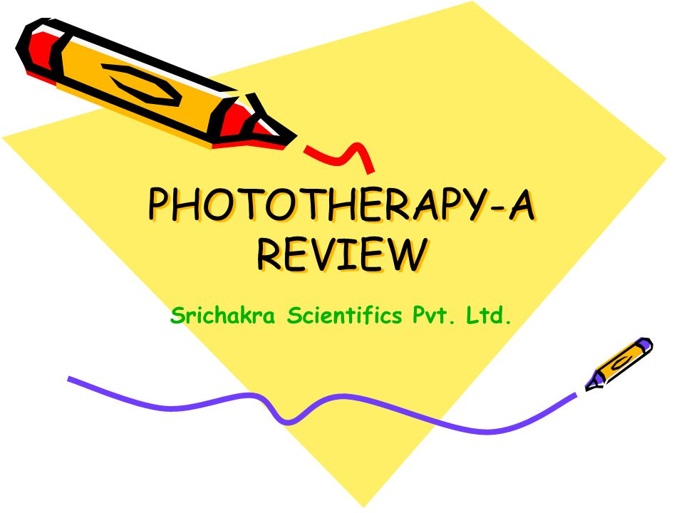 PHOTOTHERAPY-A REVIEW Srichakra Scientifics Pvt. Ltd.