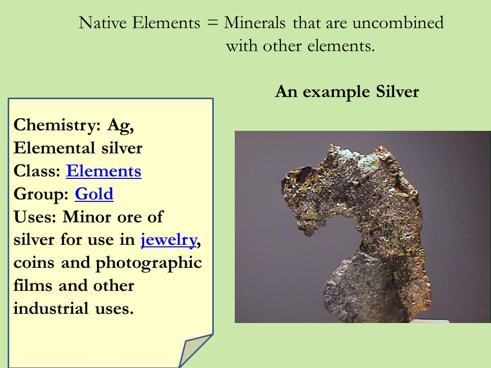 Native Elements = Minerals that are uncombined with other elements.