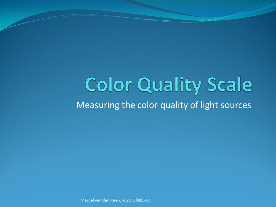 Measuring the color quality of light sources Marcel van der Steen, www.OliNo.org