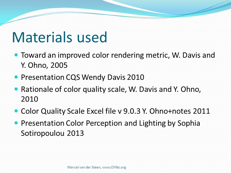Materials used Toward an improved color rendering metric, W. Davis and Y. Ohno, 2005 Presentation CQS Wendy Davis 2010 Rationale of color quality scal