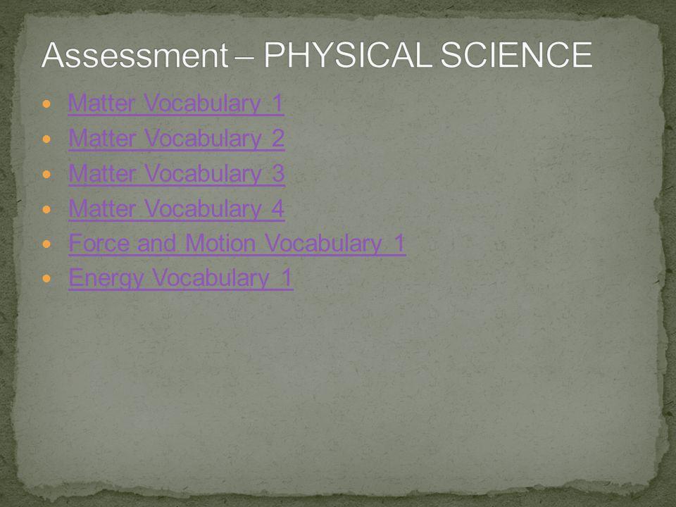 Matter Vocabulary 1 Matter Vocabulary 2 Matter Vocabulary 3 Matter Vocabulary 4 Force and Motion Vocabulary 1 Energy Vocabulary 1