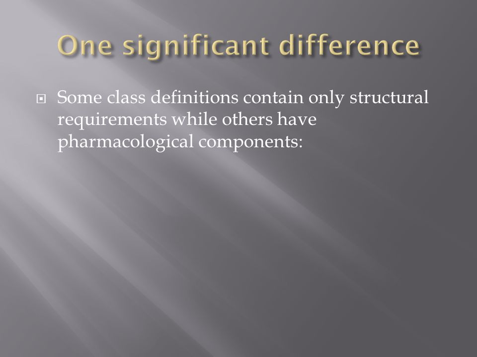  Some class definitions contain only structural requirements while others have pharmacological components: