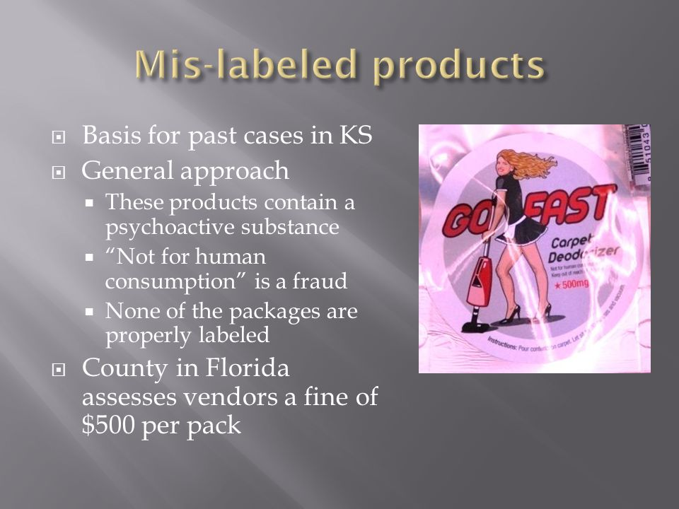 " Basis for past cases in KS  General approach  These products contain a psychoactive substance  ""Not for human consumption"" is a fraud  None of t"