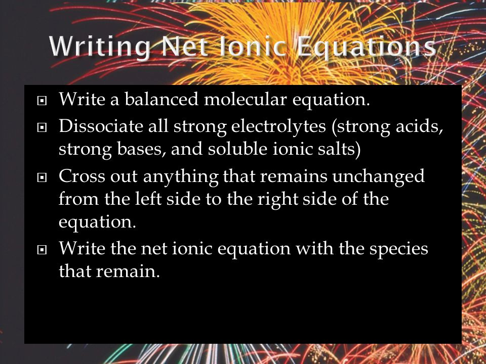  Those things that didn't change (and were deleted from the net ionic equation) are called spectator ions.