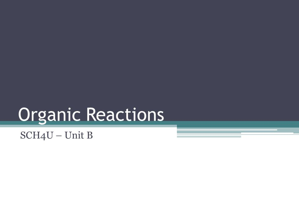 Types of organic reactions Addition Elimination Substitution Condensation (dehydration synthesis) ▫Esterfication Hydrolysis Oxidation Reduction Combustion ▫Complete ▫Incomplete