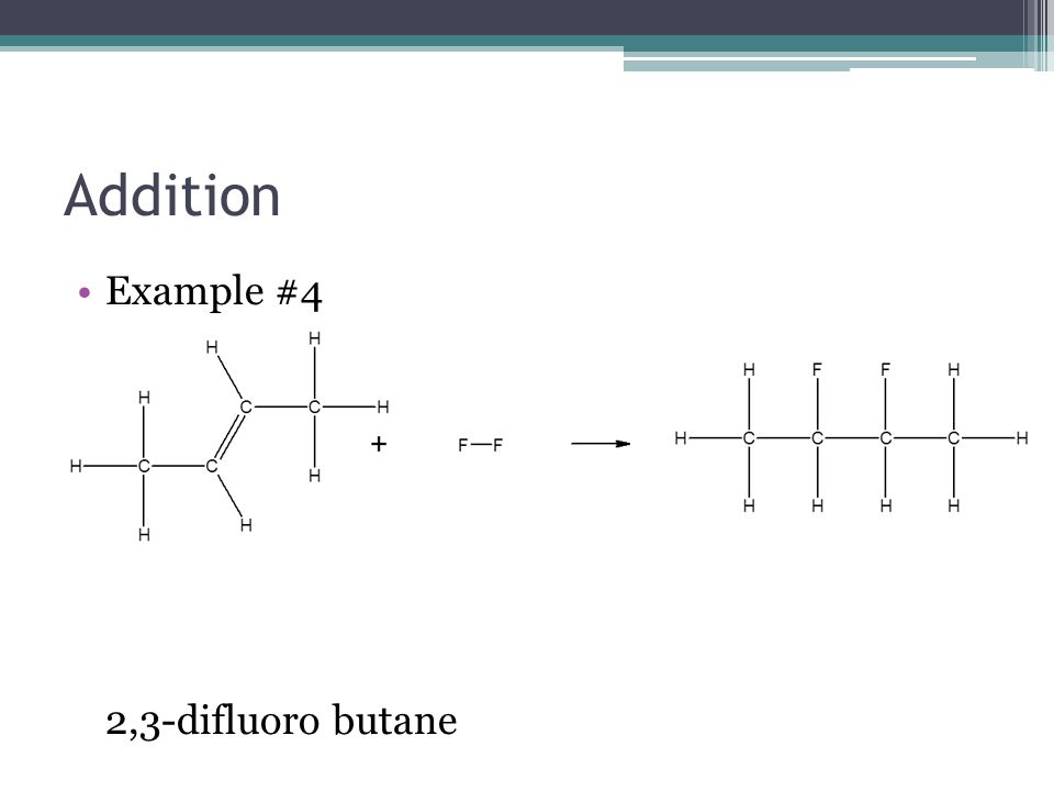 Addition When adding halogens to an alkyne, a total of four atoms can be added The amounts of the halogen reactant must be considered: ▫Excess  example #5 ▫Limited  example #6