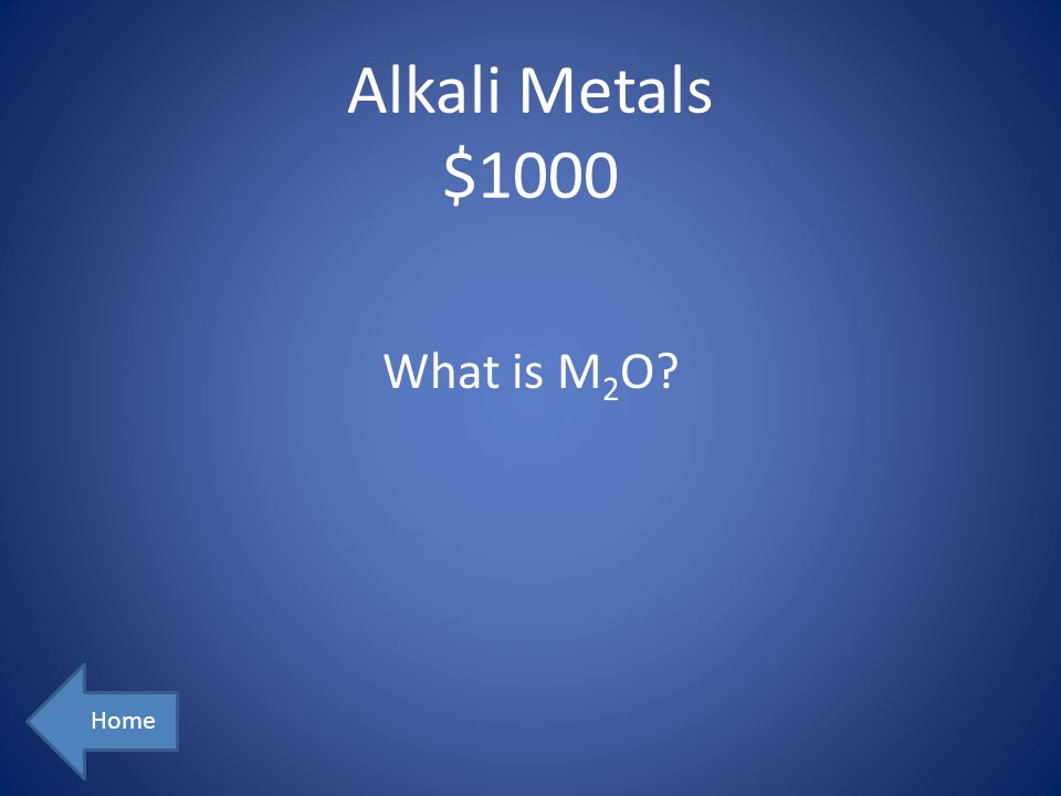 Alkali Metals $1000 Home What is M 2 O?